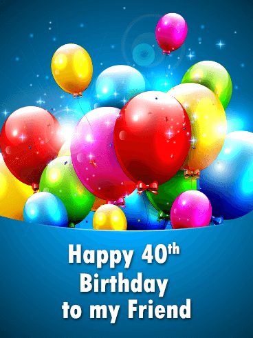 colorful balloon happy 40th birthday card for friends birthday